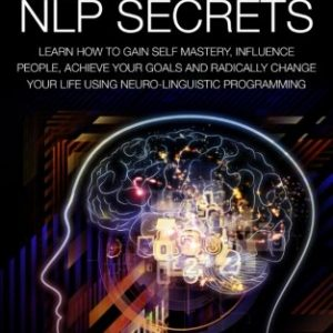 Banned-NLP-Secrets-Learn-How-To-Gain-Self-Mastery-Influence-People-Achieve-Your-Goals-And-Radically-Change-Your-Life-Using-Neuro-Linguistic-Programming-0