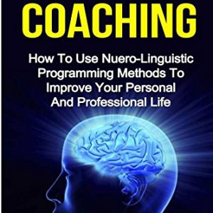 NLP-Coaching-How-to-use-Neuro-Linguistic-programming-methods-to-reduce-stress-and-improve-your-personal-and-professional-life-0