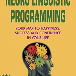 NLP-Neuro-Linguistic-Programming-NLP-Techniques-Your-Road-to-Happiness-Success-and-Confidence-NLP-coaching-NLP-seduction-NLP-the-beginners-guide-NLP-sales-Self-Help-Psychology-0