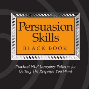 Persuasion-Skills-Black-Book-Practical-NLP-Language-Patterns-for-Getting-The-Response-You-Want-0