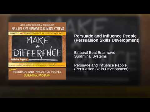 Persuade and Influence People (Persuasion Skills Development)