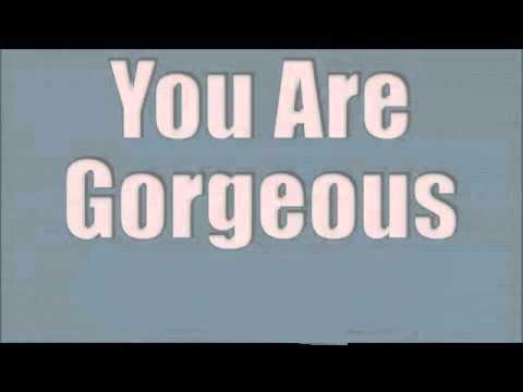 You Are Gorgeous Love Yourself