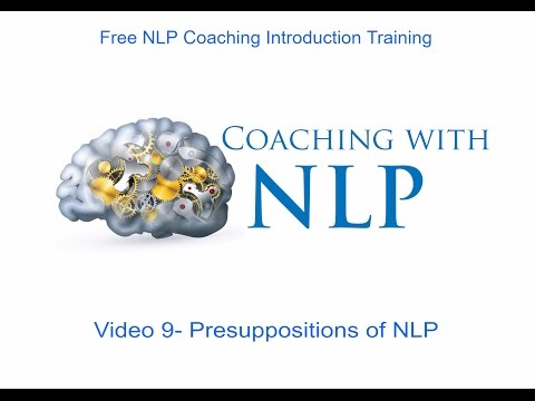 Free NLP coaching course. Video 9- Presuppositions of NLP