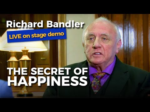 Richard Bandler (co-creator of NLP)  The Secret of Happiness