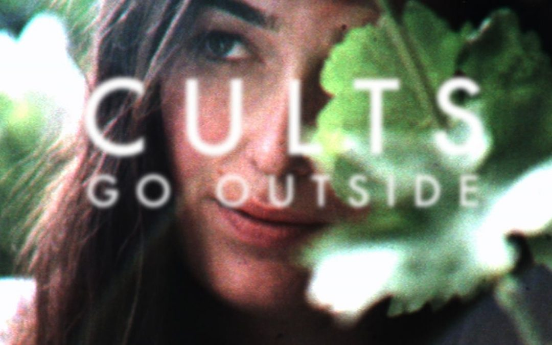 "Cults ""Go Outside"""