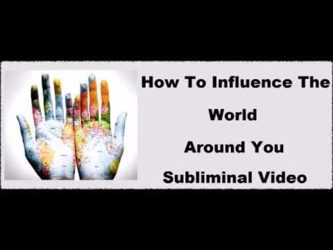 Control The World Around You & Influence People's Minds – Subliminal Recording