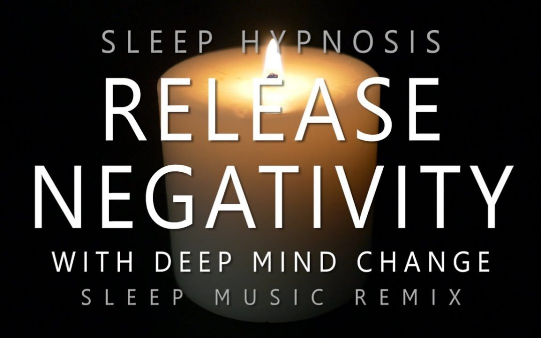 Sleep Hypnosis Release Negativity with Deep Mind Change (Deep Sleep Music Remix)