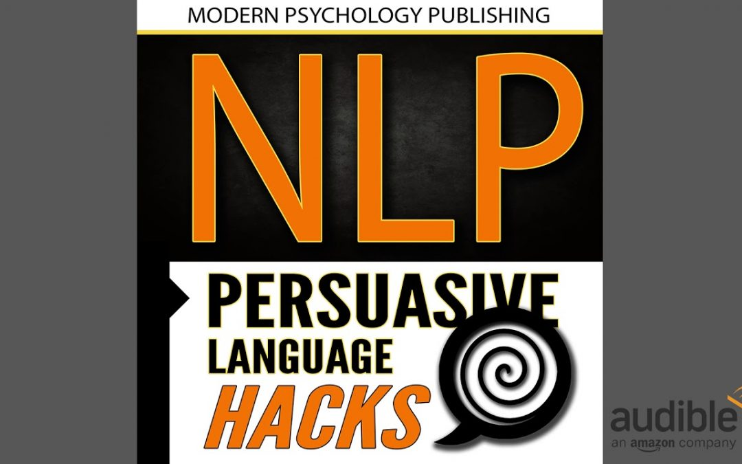NLP: Persuasive Language Hacks: Instant Social Influence With Subliminal Thought Control