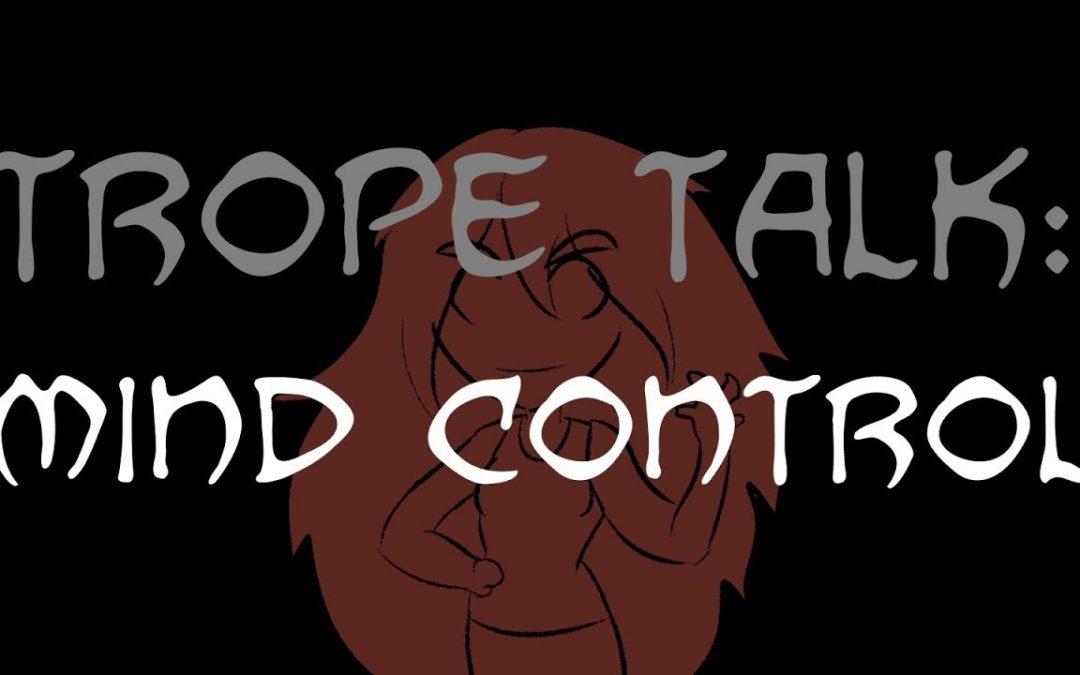 Trope Talk: Mind Control