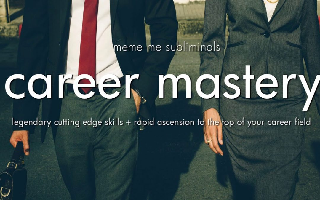 CAREER MASTERY – Subliminal Affirmations