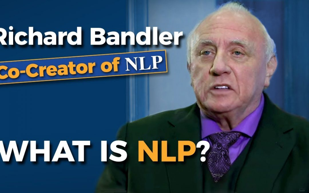 Richard Bandler (co-creator of NLP) – What is Neuro Linguistic Programming?