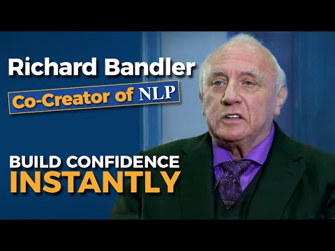 Richard Bandler (co-creator of NLP) Build Confidence Instantly.
