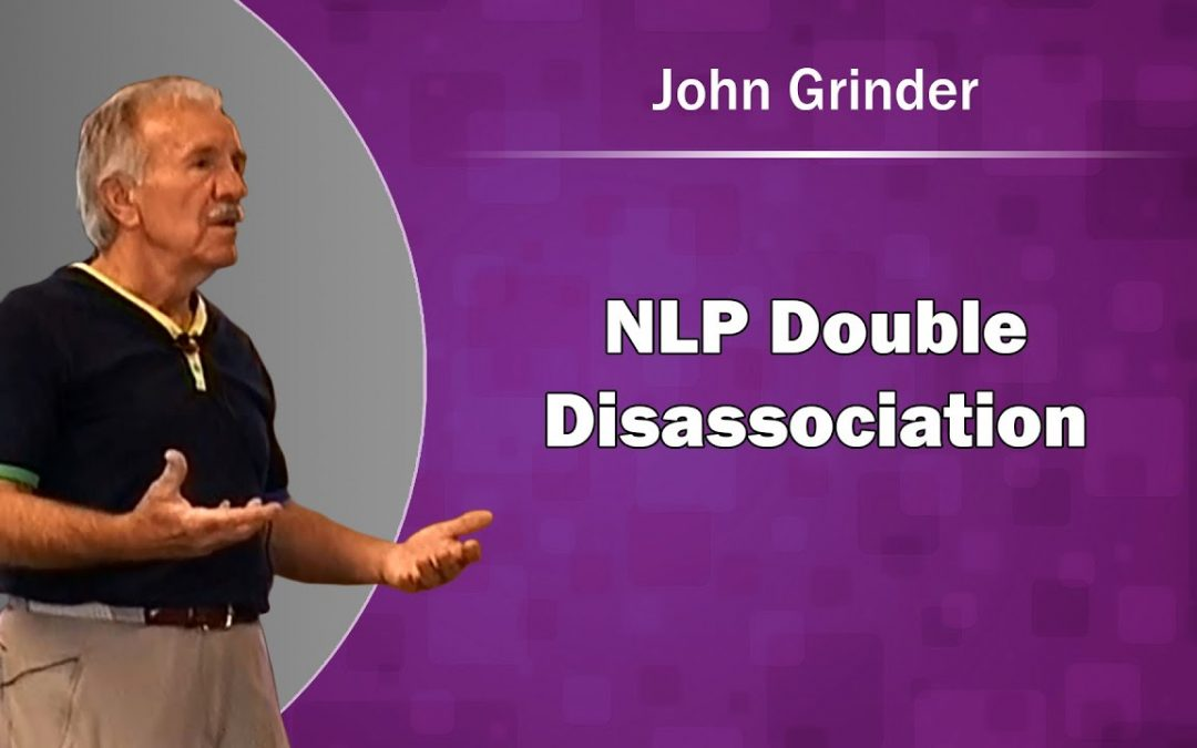 NLP Double Disassociation with John Grinder
