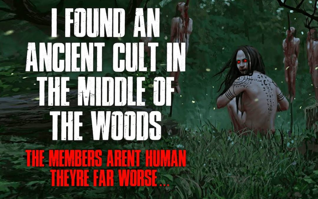"""I Found An Ancient Cult In The Woods, The Members Aren't Human, They're Far Worse"" Creepypasta"
