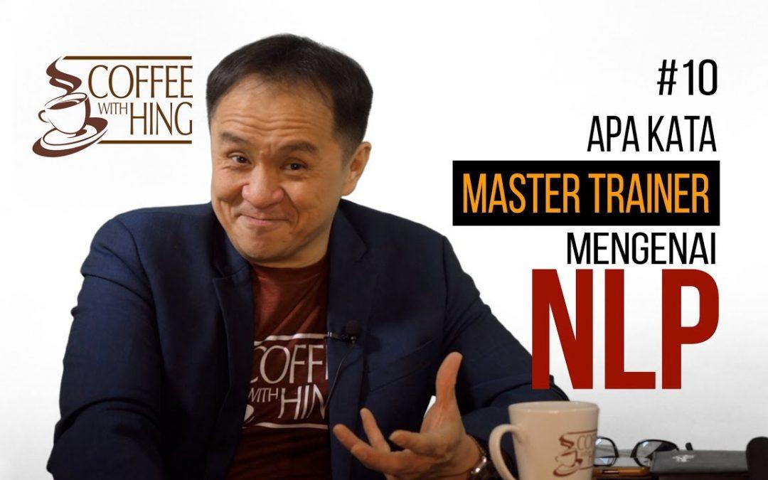 Coffee With Hing #10  Apa Kata Master Trainer Mengenai NLP