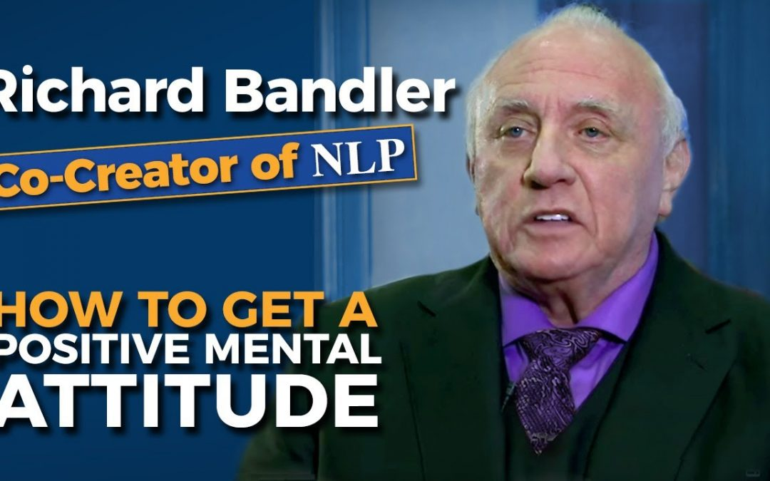 Richard Bandler (co_creator of NLP) How to Get a Positive Mental Attitude.