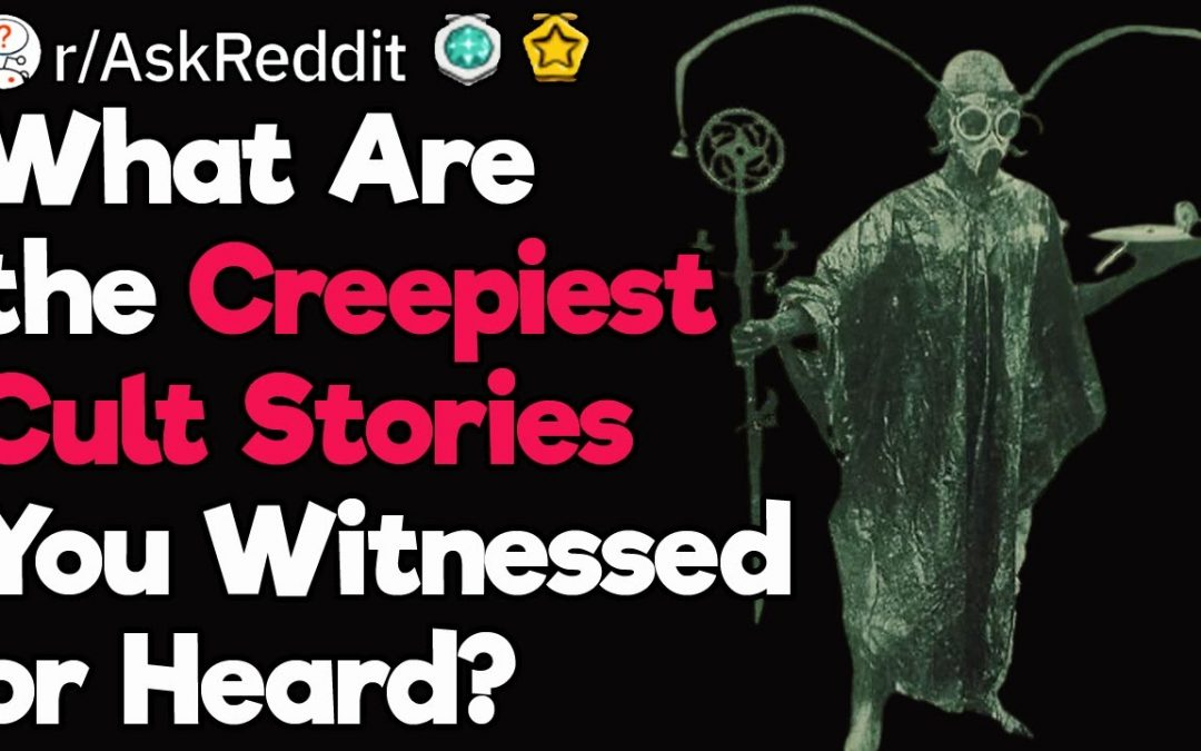 Creepiest Cult Stories Shared on Reddit