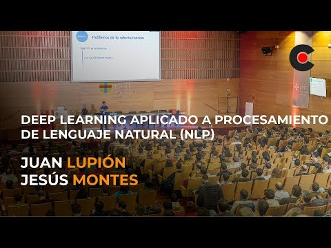 Deep Learning aplicado a procesamiento de lenguaje natural NLP – Juan Lupión y Jesús Montes