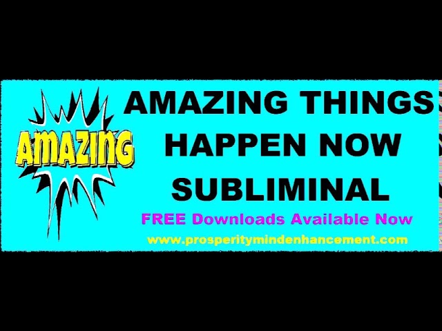Amazing Things Happen To You – Subliminal PMA Affirmations